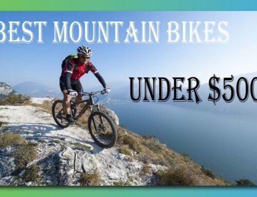 Best Mountain Bikes Under $500 – Reviews & Comparison for 2021